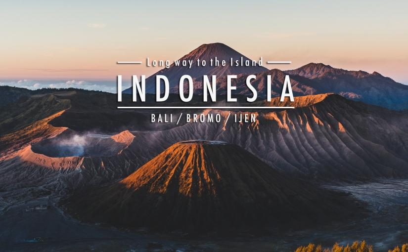 Long way to the Island : INDONESIA (Bali / Bromo /Ijen)