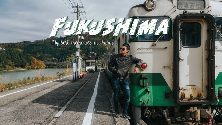 FUKUSHIMA : My best memories in Japan