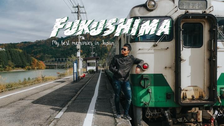 FUKUSHIMA : My best memories inJapan